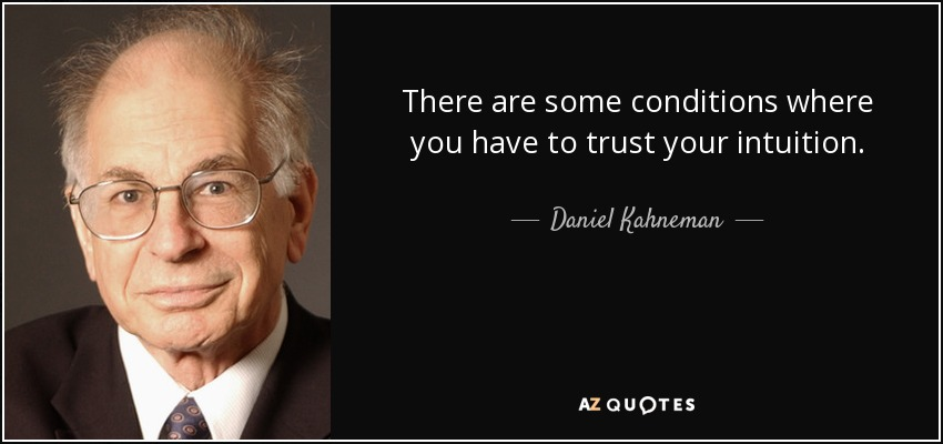 There are some conditions where you have to trust your intuition. - Daniel Kahneman