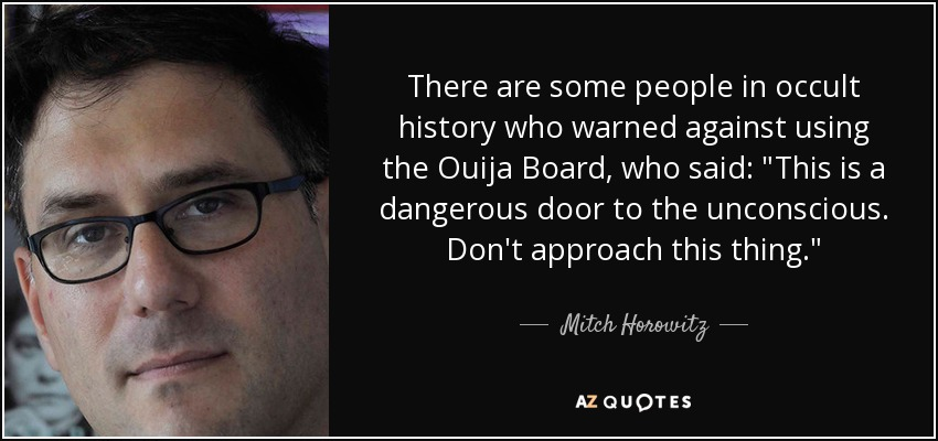 There are some people in occult history who warned against using the Ouija Board, who said: