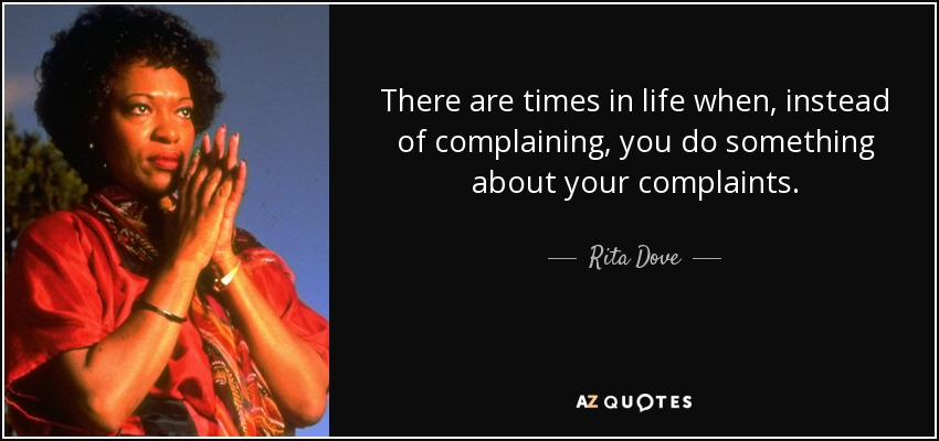 Rita Dove Quote There Are Times In Life When Instead Of