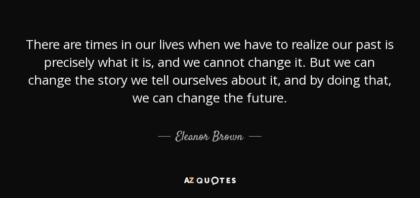 Eleanor Brown Quote: There Are Times In Our Lives When We