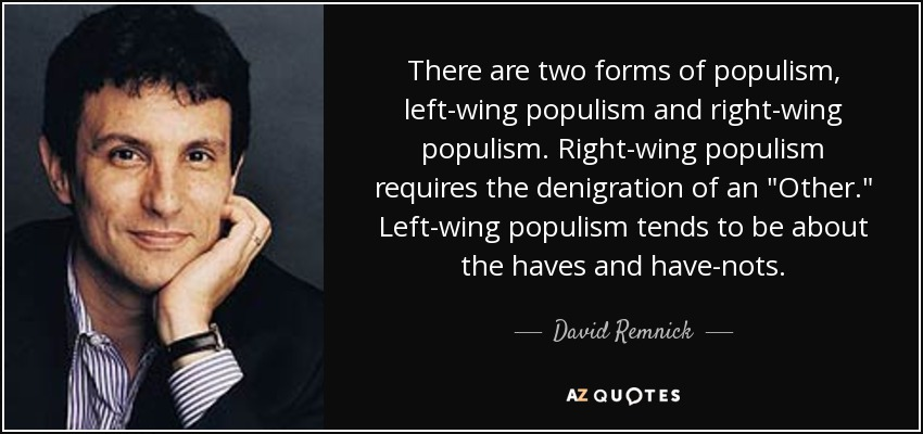 There are two forms of populism, left-wing populism and right-wing populism. Right-wing populism requires the denigration of an