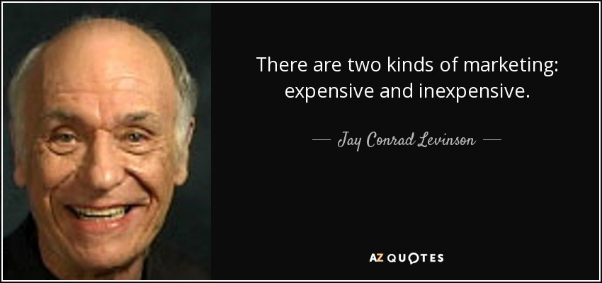 There are two kinds of marketing: expensive and inexpensive. Expensive marketing is the kind that doesn't work. Inexpensive marketing is the kind that works—regardless of cost. - Jay Conrad Levinson