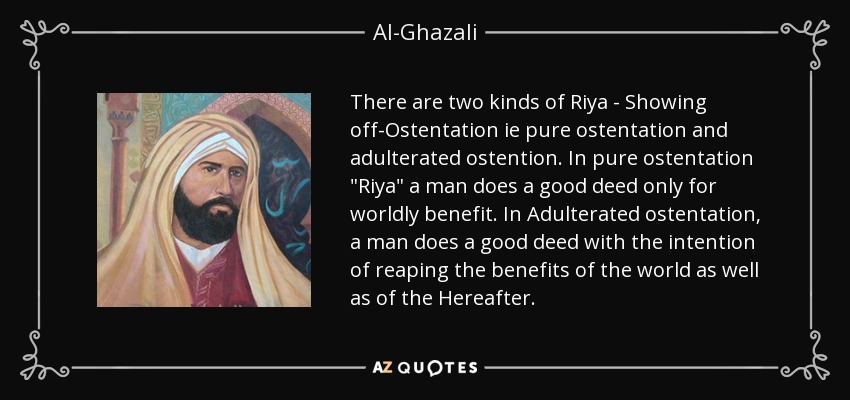 There are two kinds of Riya - Showing off-Ostentation ie pure ostentation and adulterated ostention. In pure ostentation