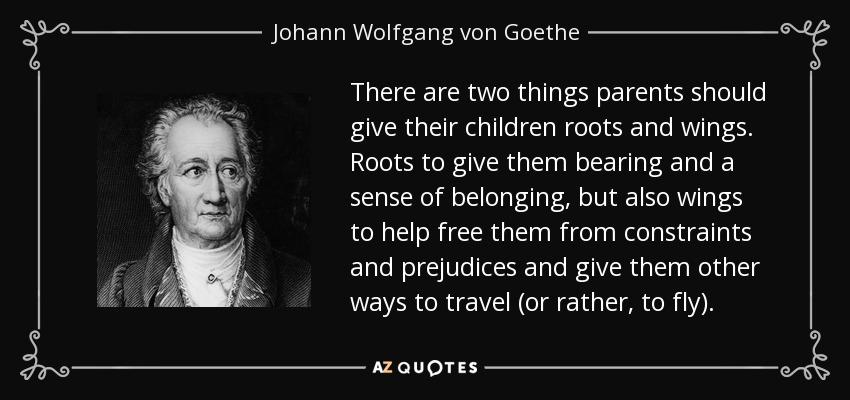 There Are Two Things Parents Should Give Their Children Roots And Wings.  Roots To Give