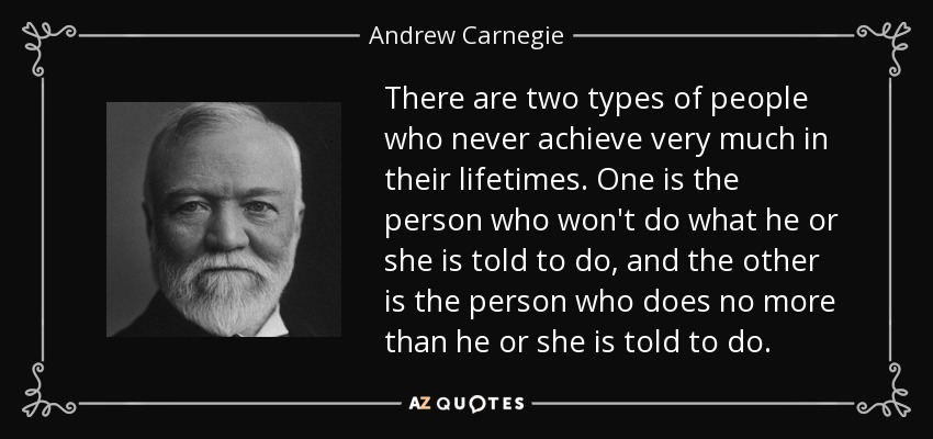 Andrew Carnegie Quote There Are Two Types Of People Who Never
