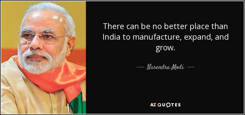 There can be no better place than India to manufacture, expand, and grow. - Narendra Modi