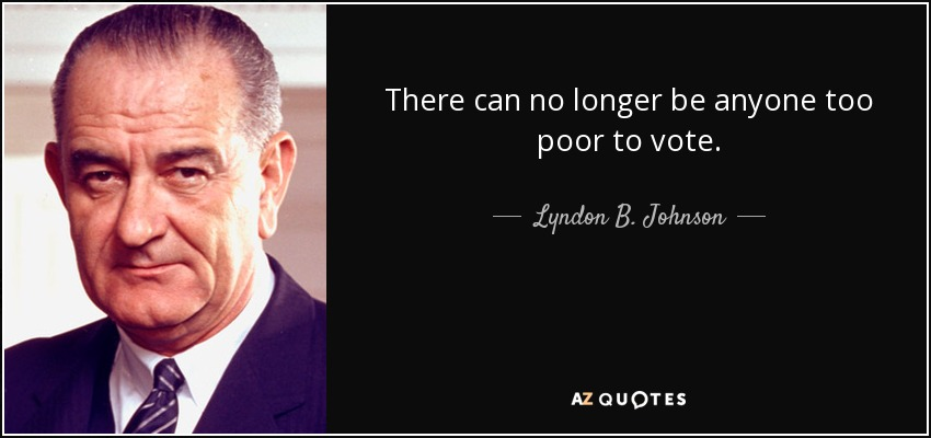 There can no longer be anyone too poor to vote. - Lyndon B. Johnson