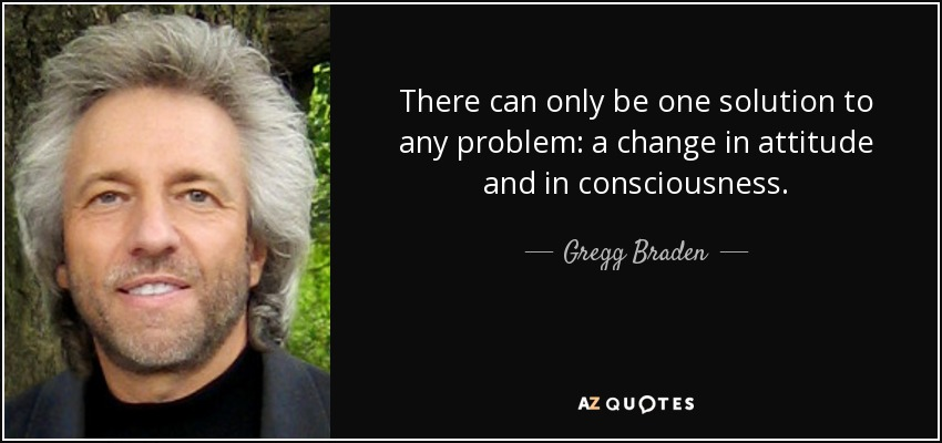 Gregg Braden Quote There Can Only Be One Solution To Any Problem A