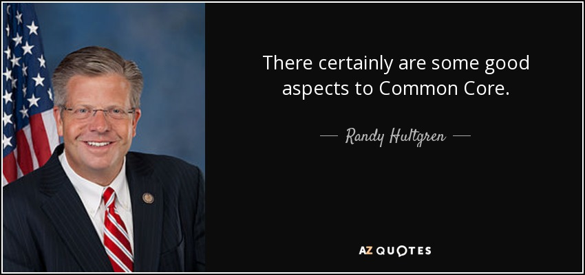 There certainly are some good aspects to Common Core. - Randy Hultgren