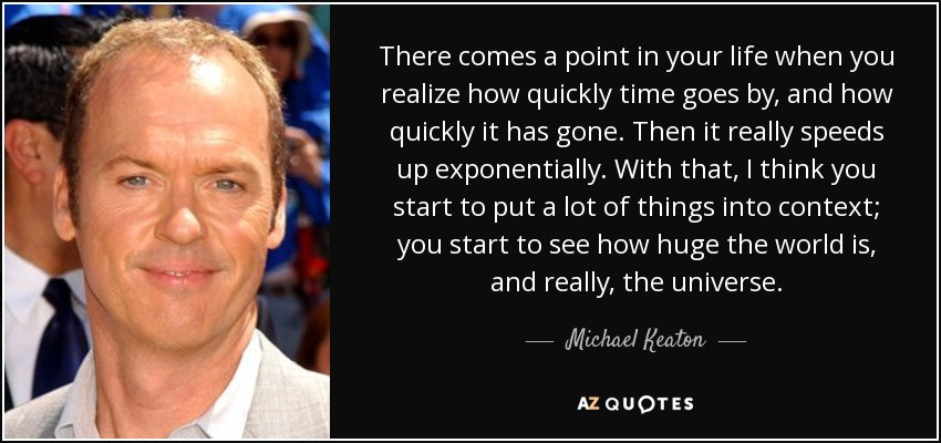 Michael Keaton Quote There Comes A Point In Your Life When You