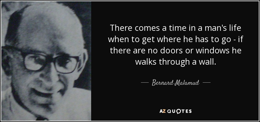 Bernard Malamud Quote There Comes A Time In A Mans Life When To