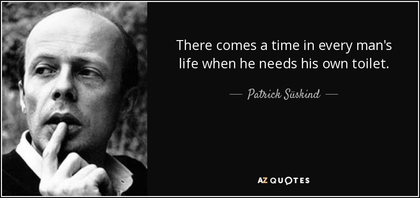 Patrick Süskind Quote There Comes A Time In Every Mans Life When He