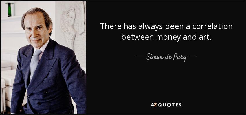 There has always been a correlation between money and art. - Simon de Pury