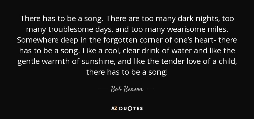 Bob Benson quote: There has to be a song  There are too many