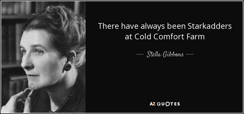 There have always been Starkadders at Cold Comfort Farm - Stella Gibbons