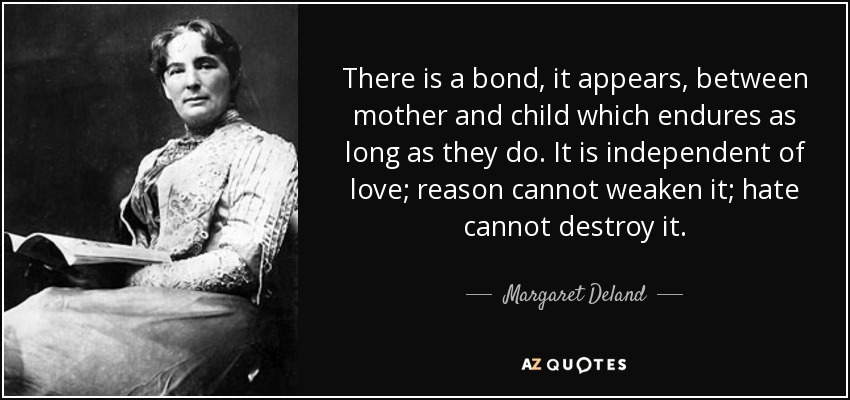 Margaret Deland quote: There is a bond, it appears, between mother