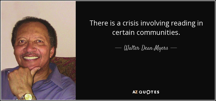There is a crisis involving reading in certain communities. - Walter Dean Myers