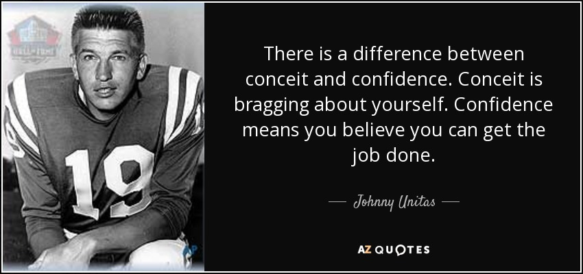Johnny Unitas Quote There Is A Difference Between Conceit And