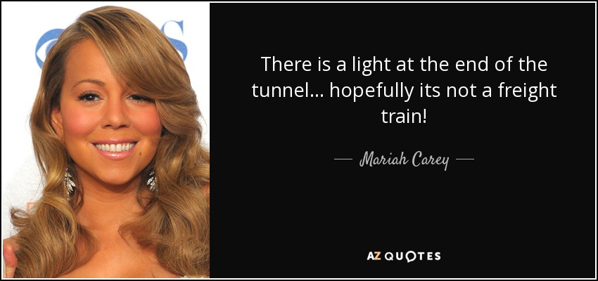 Light At The End Of The Tunnel Quotes Page 2 A Z Quotes