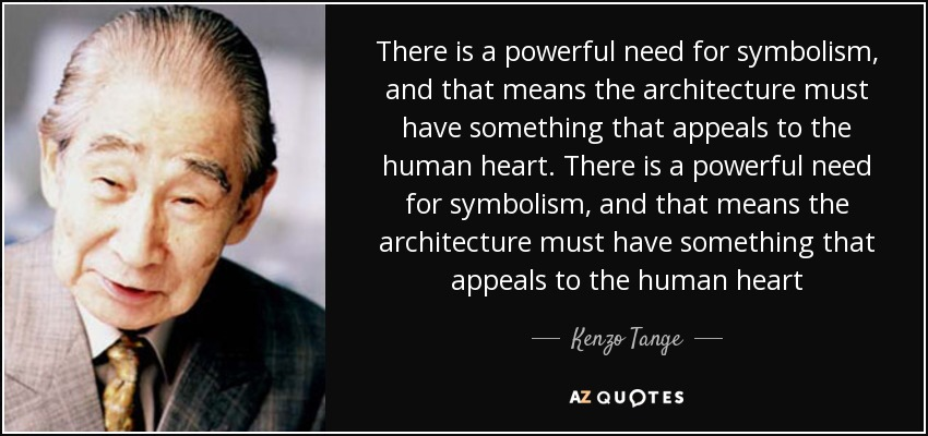 Kenzo Tange Quote There Is A Powerful Need For Symbolism And That