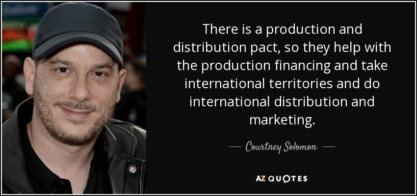 There is a production and distribution pact, so they help with the production financing and take international territories and do international distribution and marketing. - Courtney Solomon