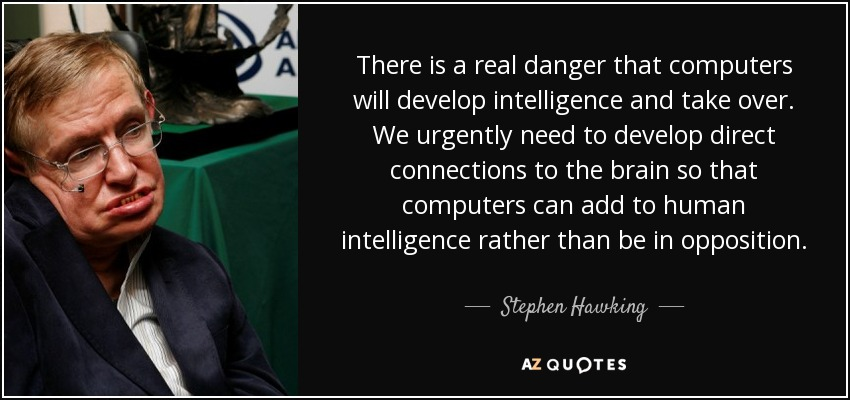 There Is A Real Danger That Computers Will Develop Intelligence And Take  Over. We Urgently