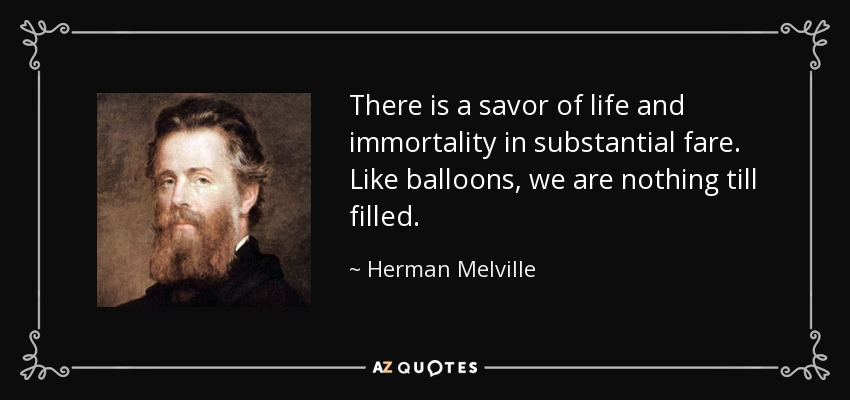Herman Melville Quote There Is A Savor Of Life And Immortality In