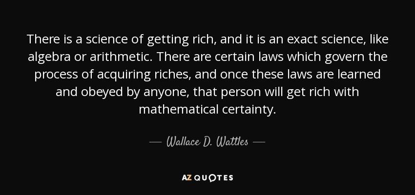 Wallace D Wattles Quote There Is A Science Of Getting Rich And It