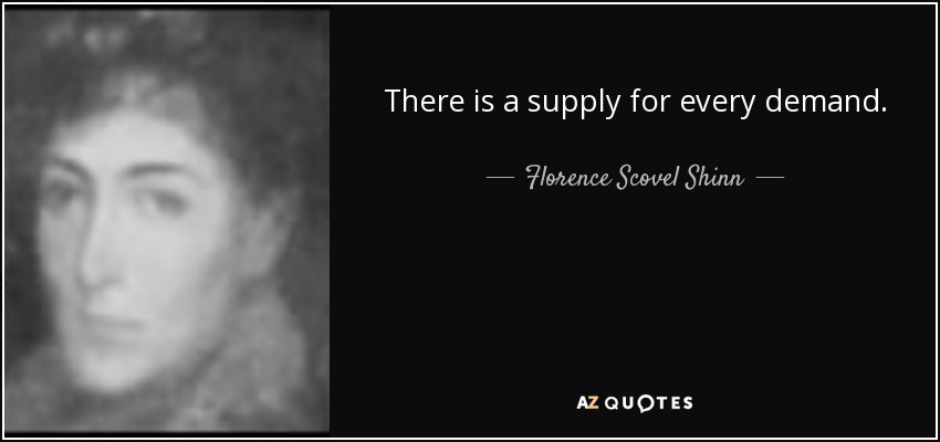 There is a supply for every demand. - Florence Scovel Shinn
