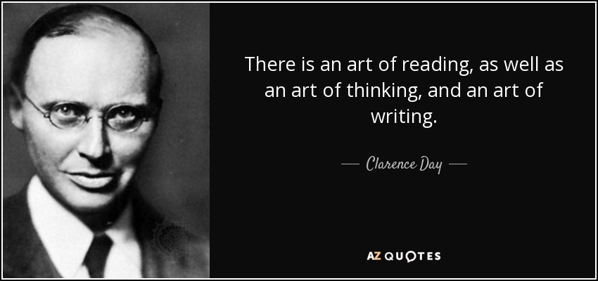 There is an art of reading, as well as an art of thinking, and an art of writing. - Clarence Day