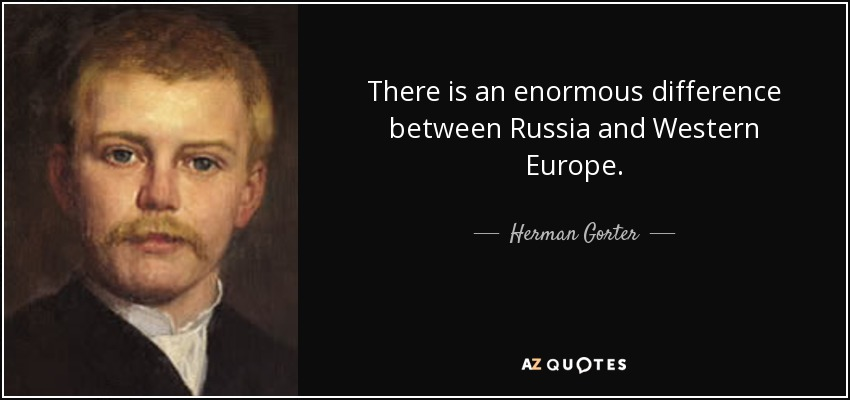 There is an enormous difference between Russia and Western Europe. - Herman Gorter
