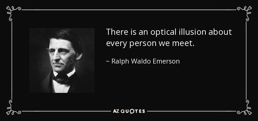There Is An Optical Illusion About Every Person We Meet.
