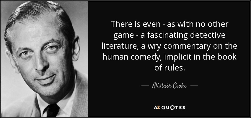 Alistair Cooke Quote There Is Even As With No Other Game