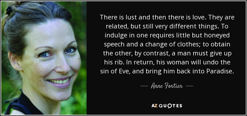 Anne Fortier Quote There Is Lust And Then There Is Love They Are