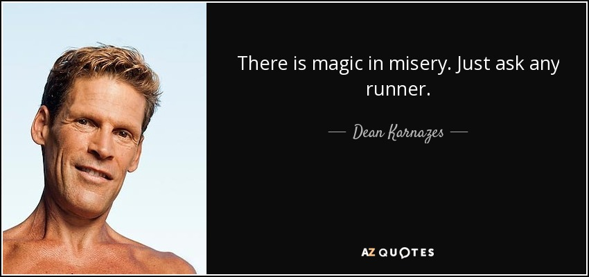 There is magic in misery. Just ask any runner. - Dean Karnazes