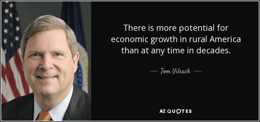 There is more potential for economic growth in rural America than at any time in decades. - Tom Vilsack