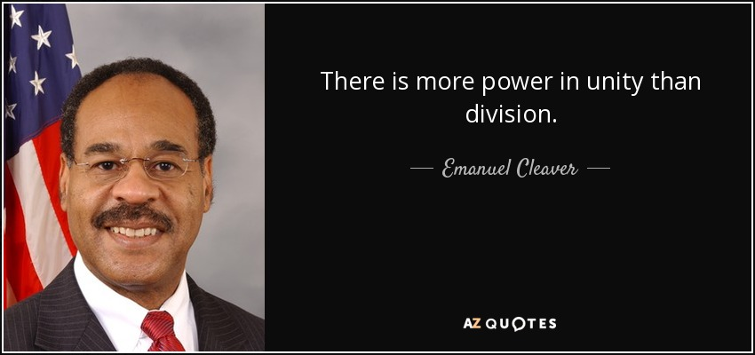 There is more power in unity than division. - Emanuel Cleaver