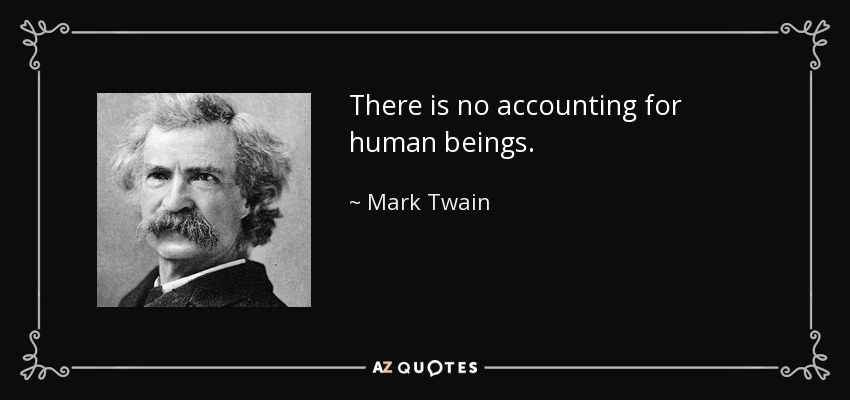 There is no accounting for human beings. - Mark Twain