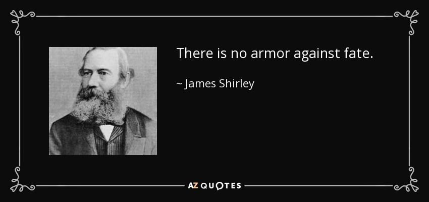 There is no armor against fate. - James Shirley