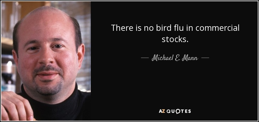 There is no bird flu in commercial stocks. - Michael E. Mann