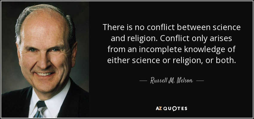 Russell M Nelson Quote There Is No Conflict Between Science And