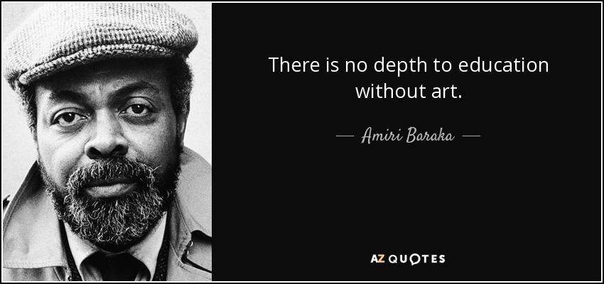 Amiri Baraka quote: There is no depth to education without art.