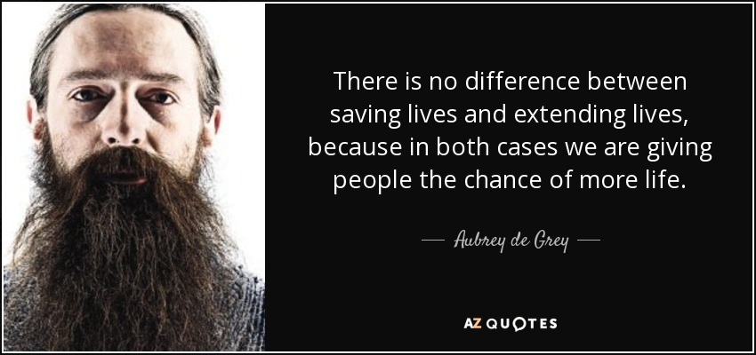 Aubrey de Grey quote: There is no difference between saving lives