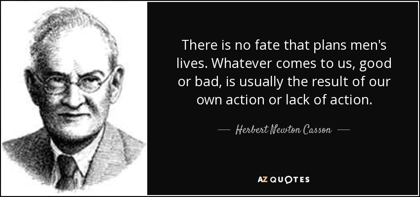 Herbert Newton Casson Quote There Is No Fate That Plans Mens Lives