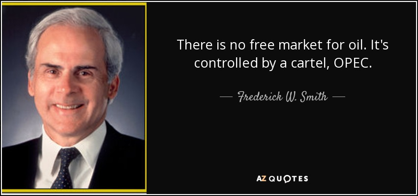 There is no free market for oil. It's controlled by a cartel, OPEC. - Frederick W. Smith