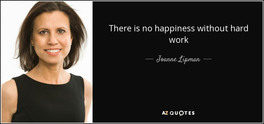 There is no happiness without hard work - Joanne Lipman