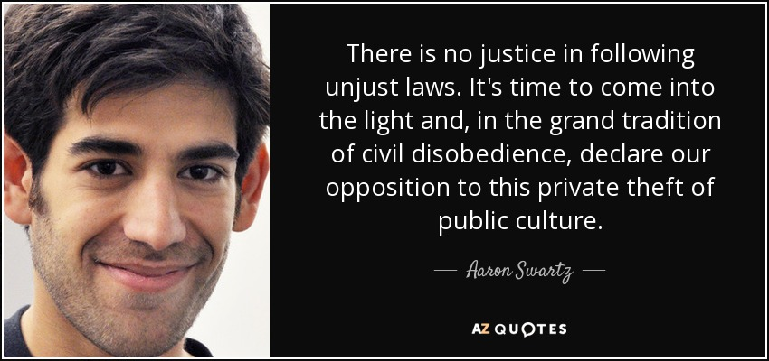 Aaron Swartz Quote There Is No Justice In Following Unjust Laws
