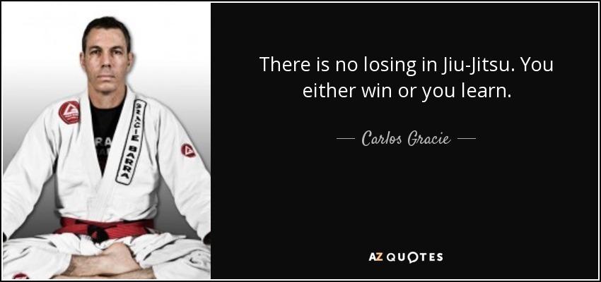 Jiu Jitsu Quotes Amusing Carlos Gracie Jrquote There Is No Losing In Jiujitsuyou