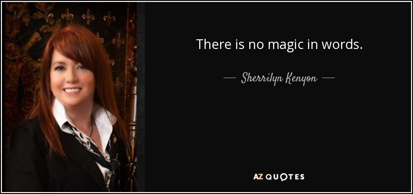 There is no magic in words. - Sherrilyn Kenyon