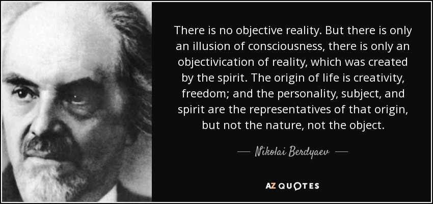 Nikolai Berdyaev Quote There Is No Objective Reality But There Is